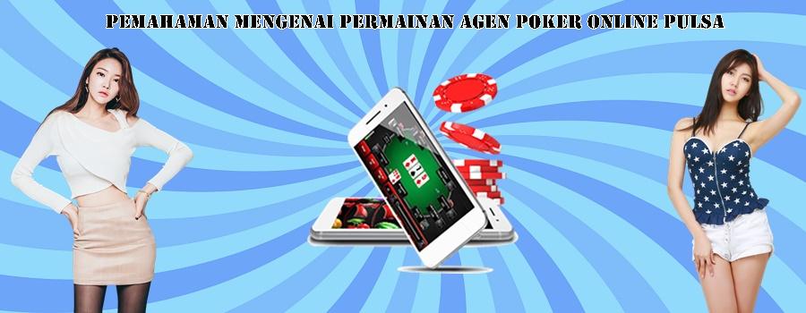 Pemahaman Mengenai Permainan Agen Poker Online Pulsa
